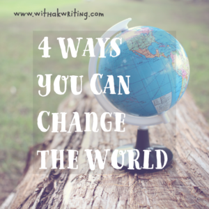 4 Ways to Change the World realistically and effectively