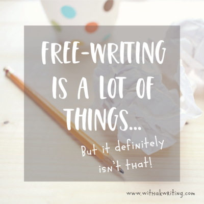 Free-writing isn't what you think it is…at least not completely.
