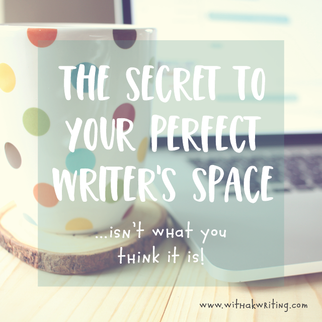 The secret to your perfect writing space isn't what you thought.