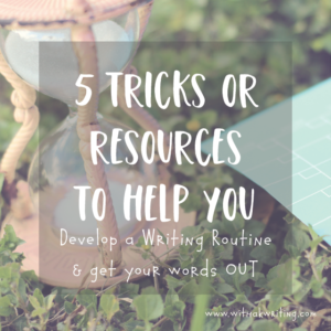 Develop a Writing Routine with these 5 tricks and resources